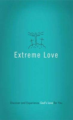 Extreme Love: Discover and Experience God's Love for You  -