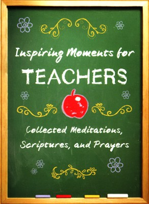 Inspiring Moments for Teachers: Collected Meditations, Scriptures, and Prayers  -     By: Dorothy Robinson