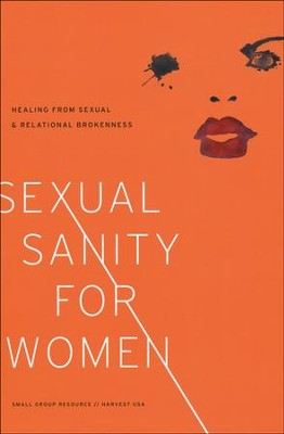 Sexual Sanity for Women: Healing from Sexual and Relational Brokenness  -     Edited By: Ellen Dykas     By: Harvest USA