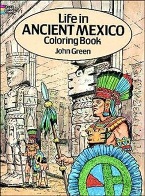 Life in Ancient Mexico Coloring Book  -     By: John Green