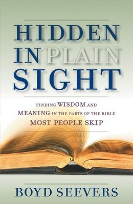Hidden in Plain Sight: Finding Wisdom and Meaning in the Parts of the Bible Most People Skip - eBook  -     By: Boyd Seevers