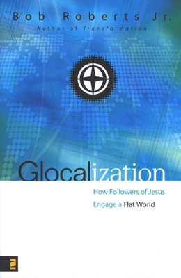 Glocalization: How Followers of Jesus Engage the New  Flat World  -     By: Bob Roberts Jr.