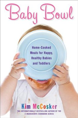 Baby Bowl: Home-Cooked Meals for Happy, Healthy Babies and Toddlers - eBook  -     By: Kim McCosker