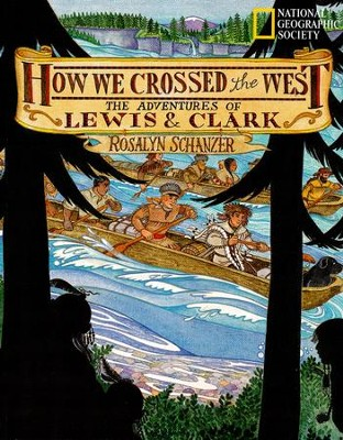 How We Crossed the West: The Adventures of Lewis and Clark  -     By: Rosalyn Schanzer