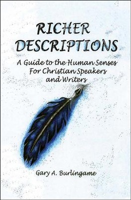 Richer Descriptions: A Guide to the Human Senses for Christian Speakers and Writers  -     By: Gary A. Burlingame, David Biebel