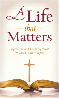 A Life That Matters: Inspiration and Encouragement for Living with Purpose  -     By: Kimberley Woodhouse