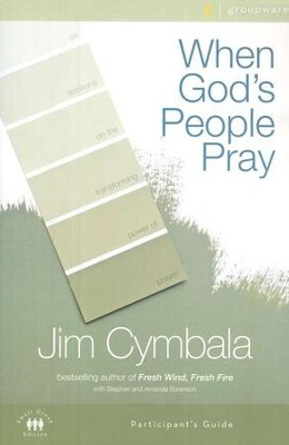 When God's People Pray - Participant's Guide: Six Sessions on the Transforming Power of Prayer  -     By: Jim Cymbala, Stephen Sorenson, Amanda Sorenson