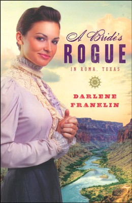 A Bride's Rogue in Roma, Texas  -     By: Darlene Franklin