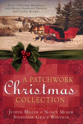 A Patchwork Christmas Collection  -     By: Judith Miller, Nancy Moser, Stephanie Grace Whitson