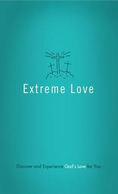 Extreme Love: Discover and Experience God's Love for You - eBook  -