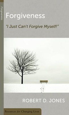 Forgiveness: I Just Can't Forgive Myself    -     By: Robert D. Jones