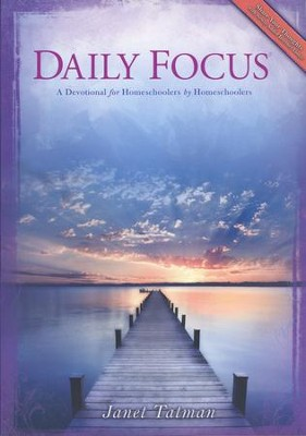 Daily Focus: A Devotional for Homeschoolers by  Homeschoolers  -     By: Janet Tatman