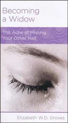 Becoming a Widow: The Ache of Missing Your Other Half  -     By: Elizabeth Groves