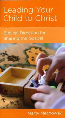 Leading Your Child to Christ: Biblical Direction for Sharing the Gospel  -     By: Marty Machowski