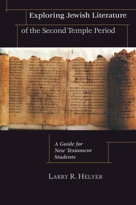 Exploring Jewish Literature of the Second Temple Period: A Guide for New Testament Students   -     By: Larry R. Helyer