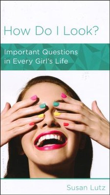 How Do I Look?: Important Questions in Every Girl's Life  -     By: Susan Lutz