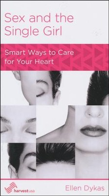 Sex and the Single Girl: Smart Ways to Care for Your Heart  -     By: Ellen Dykas