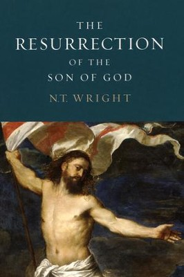 The Resurrection of the Son of God: Christian Origins and the Question of God  -     By: N.T. Wright