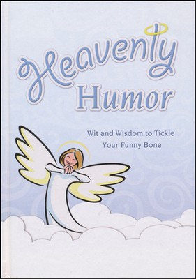 Heavenly Humor: Wit and Wisdom to Tickle Your Funnybone  -