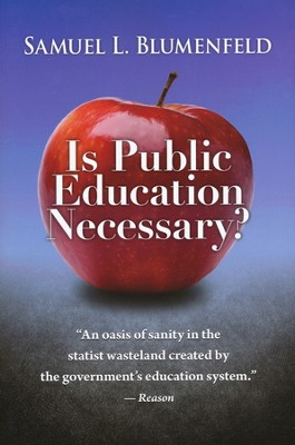 Is Public Education Necessary?   -     By: Samuel Blumenfeld