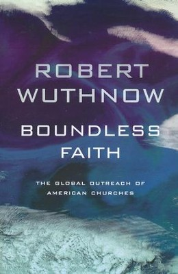 Boundless Faith: The Global Outreach of American Churches  -     By: Robert Wuthnow