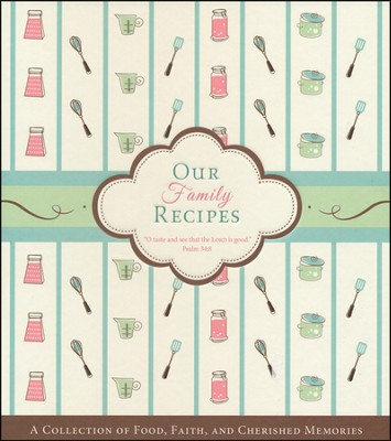 Our Family Recipes: A Collection of Food, Faith, and Cherished Memories  -