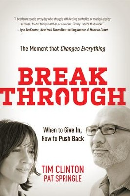 Break Through: When to Give In, How to Push Back. The Moment that Changes Everything - eBook  -     By: Tim Clinton, Tim Springle