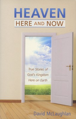 Heaven--Here and Now: True Stories of God's Kingdom Here on Earth  -     By: David McLaughlan