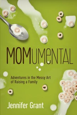 MOMumental: Adventures in the Messy Art of Raising a Family - eBook  -     By: Jennifer Grant