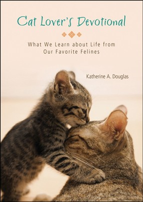 Cat Lover's Devotional: What We Learn About Life from Our Favorite Felines  -     By: Katherine Anne Douglas