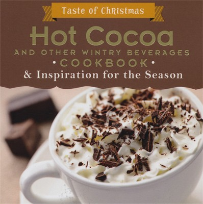 Hot Cocoa and Other Wintry Beverages Cookbook: And Inspiration for the Season  -