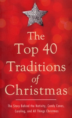 The Top 40 Traditions of Christmas: The Story Behind the Nativity, Candy Canes, Caroling, and All Things Christmas  -     By: David McLaughlan
