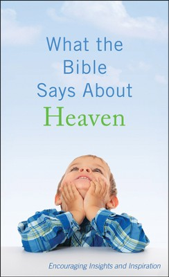 What the Bible Says About Heaven: Encouraging Insights and Inspiration  -     By: Ed Strauss