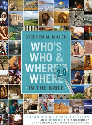 Who's Who and Where's Where in the Bible 2.0: An Illustrated A-to-Z Dictionary of the People and Places in Scripture  -     By: Stephen M. Miller