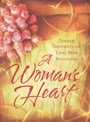 A Woman's Heart: Tender Thoughts on Life's Best Blessings  -     By: Ellyn Sanna
