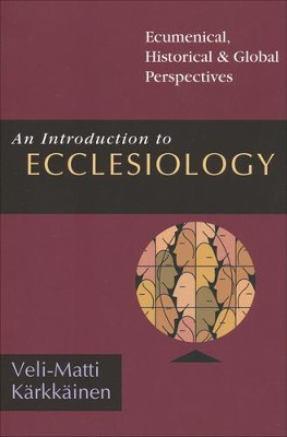 An Introducton to Ecclesiology: Ecumenical, Historical & Global Perspectives  -     By: Veli-Matti Karkkainen
