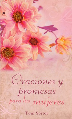 Oraciones y promesas para las mujeres, Prayers and Promises for Women  -     By: Toni Sortor