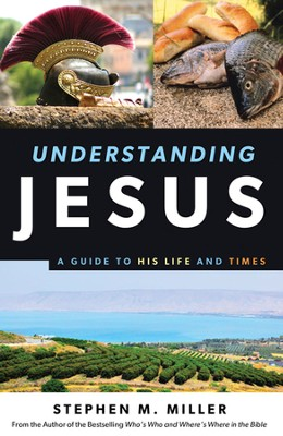Understanding Jesus: A Guide to His Life and Times  -     By: Stephen M. Miller