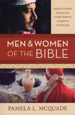 Men and Women of the Bible: Need-to-Know Details on Every Person Named in Scripture  -     By: Pamela McQuade, Paul Kent