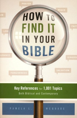 How to Find It in Your Bible: Key References for 1,001 Topics Both Biblical and Contemporary  -     By: Pamela McQuade