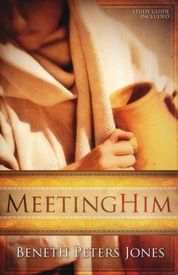 Meeting Him   -     By: Beneth Peters Jones