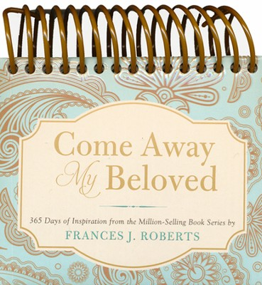 Come Away My Beloved: 365 Days of Inspiration from the Million-Selling Book Series by Frances J. Roberts  -     By: Frances Roberts