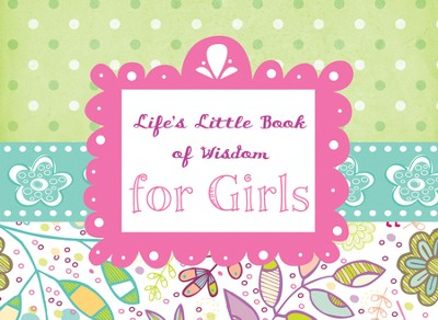 Life's Little Book of Wisdom for Girls  -