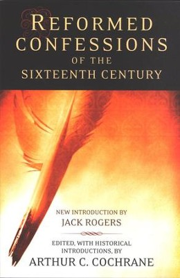 Reformed Confessions of the Sixteenth Century  -     Edited By: Arthur C. Cochrane     By: Arthur C. Cochrane, ed.