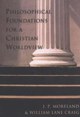 Philosophical Foundations for a Christian Worldview   -     By: William Lane Craig, J.P. Moreland