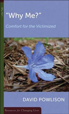 Why Me?: Comfort for the Victimized  -     By: David Powlison