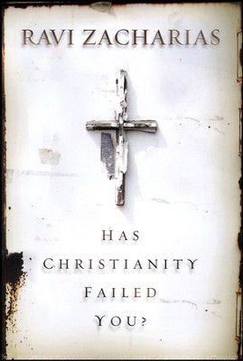 Has Christianity Failed You?   -     By: Ravi Zacharias