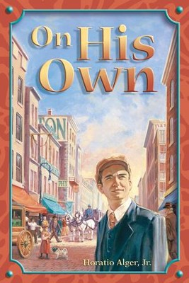 On His Own   -     By: Horatio Alger