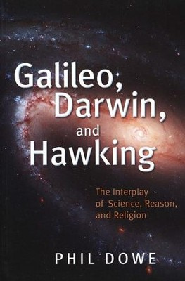 Galileo, Darwin, and Hawking: The Interplay of Science, Reason, and Religion  -     By: Phil Dowe