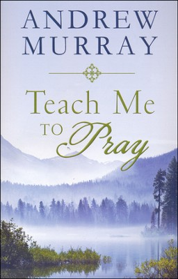 Teach Me to Pray  -     By: Andrew Murray